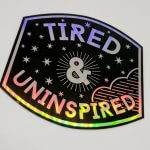 Holographic Die Cut Stickers Tired & Uninspired